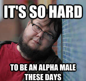 So Hard To Be Alpha